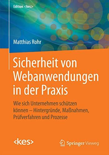 9783658038502: Sicherheit von Webanwendungen in der Praxis: Wie sich Unternehmen sch�tzen k�nnen - Hintergr�nde, Ma�nahmen, Pr�fverfahren und Prozesse (Edition <kes>)