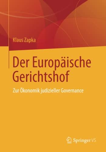 9783658039462: Der Europäische Gerichtshof: Zur Ökonomik judizieller Governance (German Edition)