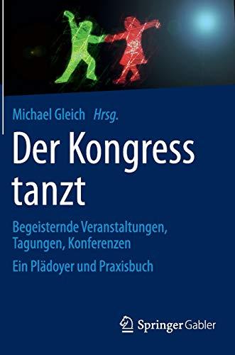 9783658041472: Der Kongress tanzt: Begeisternde Veranstaltungen, Tagungen, Konferenzen Ein Plädoyer und Praxisbuch