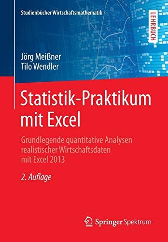 9783658041861: Statistik-Praktikum mit Excel: Grundlegende quantitative Analysen realistischer Wirtschaftsdaten mit Excel 2013 (Studienbücher Wirtschaftsmathematik) (German Edition)