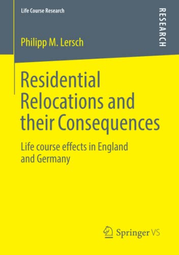 Residential Relocations and Their Consequences: Life Course Effects in England and Germany: Philipp...