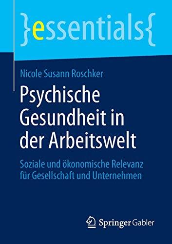 9783658044152: Psychische Gesundheit in der Arbeitswelt: Soziale und ökonomische Relevanz für Gesellschaft und Unternehmen (essentials)