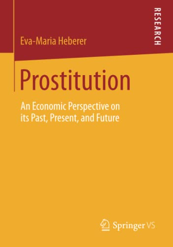 9783658044954: Prostitution: An Economic Perspective on its Past, Present, and Future