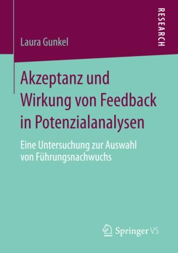 9783658045043: Akzeptanz und Wirkung von Feedback in Potenzialanalysen: Eine Untersuchung zur Auswahl von Führungsnachwuchs