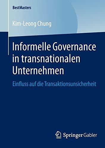 Informelle Governance in Transnationalen Unternehmen: Einfluss Auf Die Transaktionsunsicherheit: ...