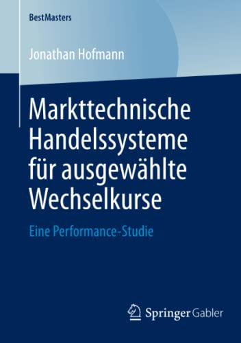 9783658046125: Markttechnische Handelssysteme für ausgewählte Wechselkurse: Eine Performance-Studie (BestMasters) (German Edition)