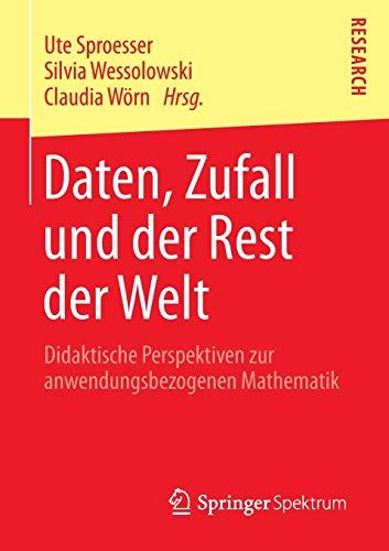 Daten, Zufall und der Rest der Welt: Didaktische Perspektiven zur anwendungsbezogenen Mathematik (...