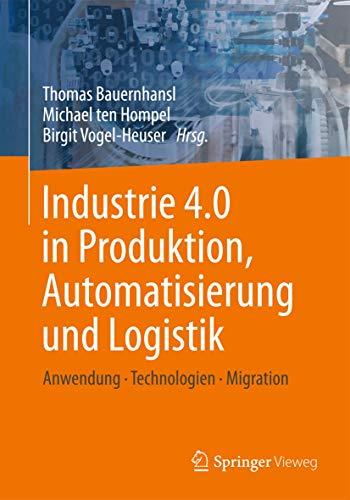 9783658046811: Industrie 4.0 in Produktion, Automatisierung und Logistik: Anwendung · Technologien · Migration (German Edition)