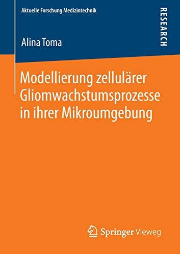Modellierung zellulärer Gliomwachstumsprozesse in ihrer Mikroumgebung: Alina Toma