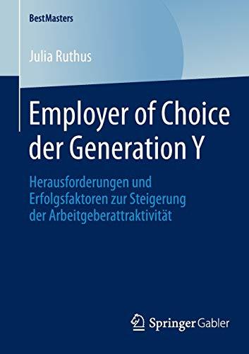 Employer of Choice der Generation Y: Herausforderungen und Erfolgsfaktoren zur Steigerung der ...