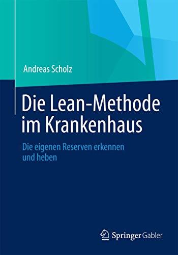 9783658047818: Die Lean-Methode im Krankenhaus: Die eigenen Reserven erkennen und heben