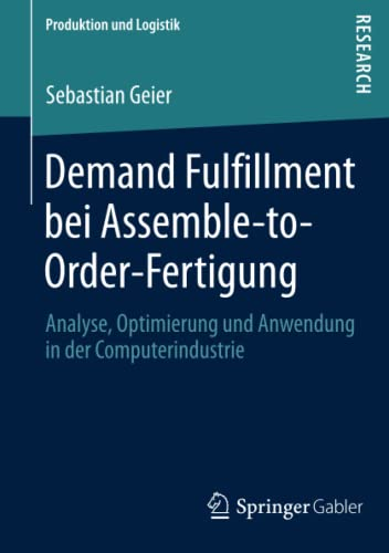 Demand Fulfillment Bei Assemble-To-Order-Fertigung: Analyse, Optimierung Und Anwendung in Der ...
