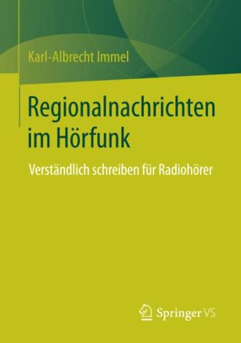 9783658048921: Regionalnachrichten im Hörfunk: Verständlich schreiben für Radiohörer