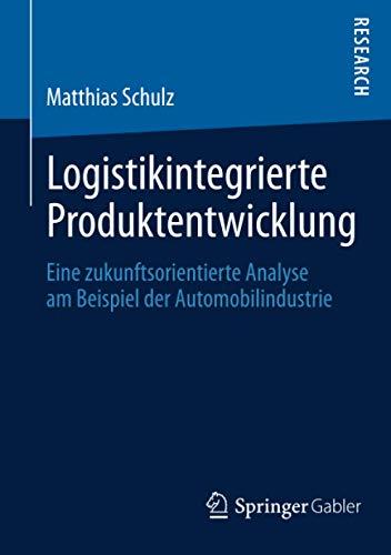 Logistikintegrierte Produktentwicklung: Eine Zukunftsorientierte Analyse Am Beispiel Der ...