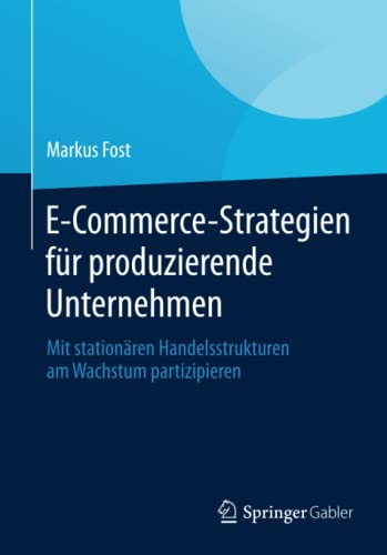 9783658049874: E-Commerce-Strategien Fur Produzierende Unternehmen: Mit Stationaren Handelsstrukturen Am Wachstum Partizipieren