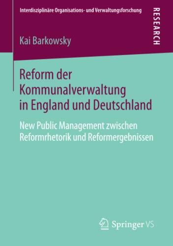 Reform Der Kommunalverwaltung in England Und Deutschland: New Public Management Zwischen ...