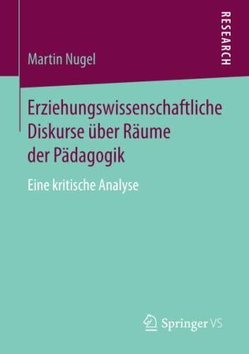 9783658052027: Erziehungswissenschaftliche Diskurse �ber R�ume der P�dagogik: Eine kritische Analyse