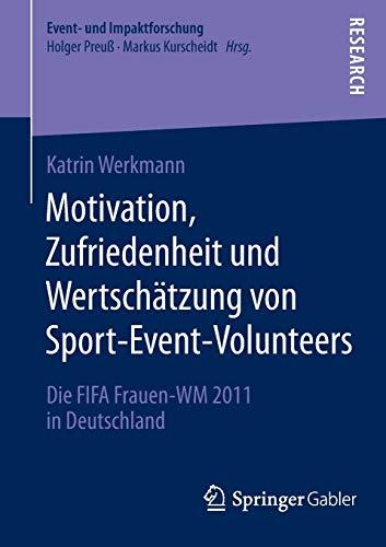 9783658052270: Motivation, Zufriedenheit und Wertschätzung von Sport-Event-Volunteers: Die FIFA Frauen-WM 2011 in Deutschland (Event- und Impaktforschung) (German Edition)