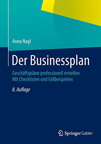 9783658052645: Der Businessplan: Geschäftspläne professionell erstellen Mit Checklisten und Fallbeispielen