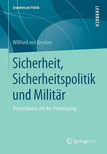 9783658053321: Sicherheit, Sicherheitspolitik und Milit�r: Deutschland seit der Vereinigung (Grundwissen Politik)