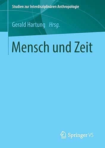 9783658053796: Mensch und Zeit (Studien zur Interdisziplinären Anthropologie)