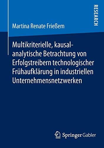 9783658054212: Multikriterielle, kausalanalytische Betrachtung von Erfolgstreibern technologischer Frühaufklärung in industriellen Unternehmensnetzwerken