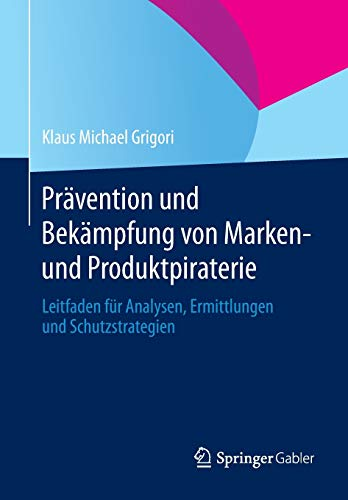 9783658054588: Pravention Und Bekampfung Von Marken- Und Produktpiraterie: Leitfaden Fur Analysen, Ermittlungen Und Schutzstrategien