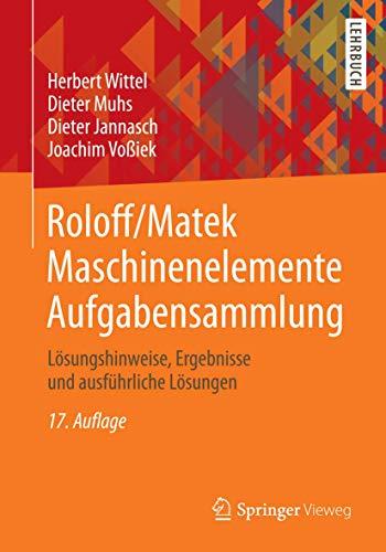 Roloff/Matek Maschinenelemente Aufgabensammlung: Lösungshinweise, Ergebnisse und ausführliche: Herbert Wittel; Dieter