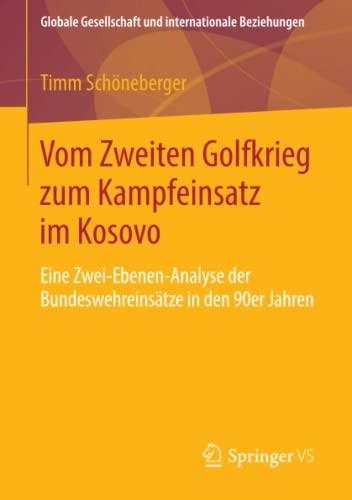 Vom Zweiten Golfkrieg zum Kampfeinsatz im Kosovo: Eine Zwei-Ebenen-Analyse der Bundeswehreinsä...