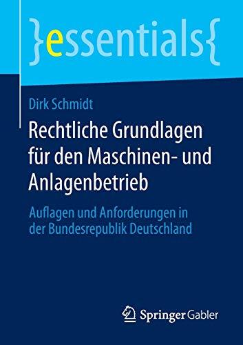 Rechtliche Grundlagen Fur Den Maschinen- Und Anlagenbetrieb: Auflagen Und Anforderungen in Der ...