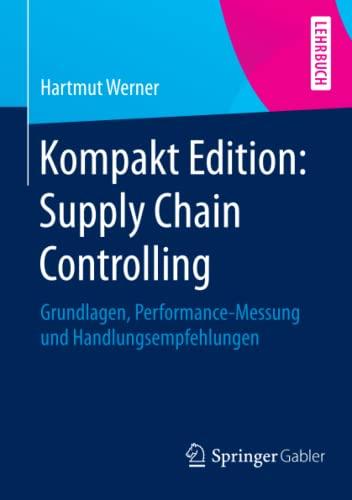 9783658056216: Kompakt Edition: Supply Chain Controlling: Grundlagen, Performance-Messung und Handlungsempfehlungen