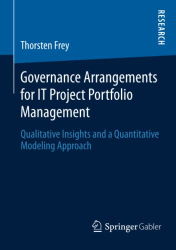 9783658056605: Governance Arrangements for IT Project Portfolio Management: Qualitative Insights and a Quantitative Modeling Approach