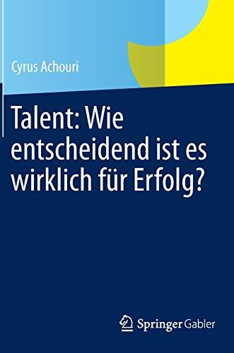 9783658058401: Talent: Wie entscheidend ist es wirklich für Erfolg?