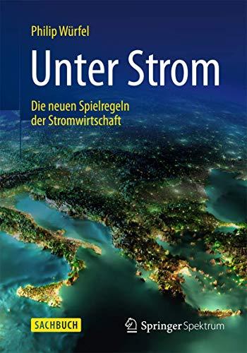 9783658058746: Unter Strom: Die neuen Spielregeln der Stromwirtschaft (German Edition)