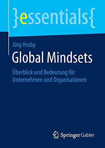 9783658060510: Global Mindsets: Überblick und Bedeutung für Unternehmen und Organisationen (essentials)