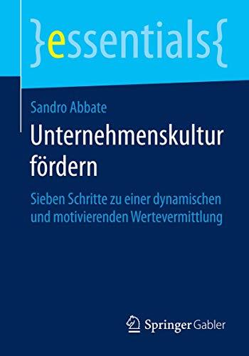 9783658060671: Unternehmenskultur fördern: Sieben Schritte zu einer dynamischen und motivierenden Wertevermittlung (essentials) (German Edition)