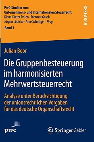 Die Gruppenbesteuerung im harmonisierten Mehrwertsteuerrecht: Julian Boor