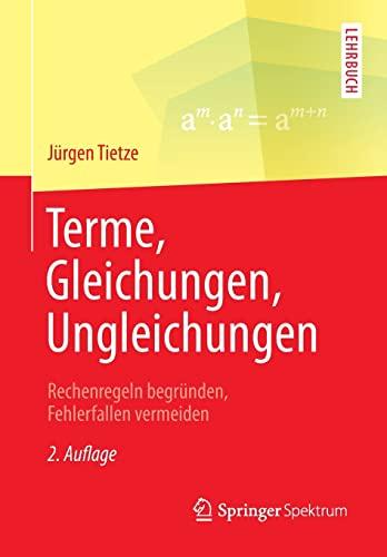 9783658061920: Terme, Gleichungen, Ungleichungen: Rechenregeln begründen, Fehlerfallen vermeiden