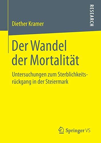 9783658062569: Der Wandel der Mortalität: Untersuchungen zum Sterblichkeitsrückgang in der Steiermark
