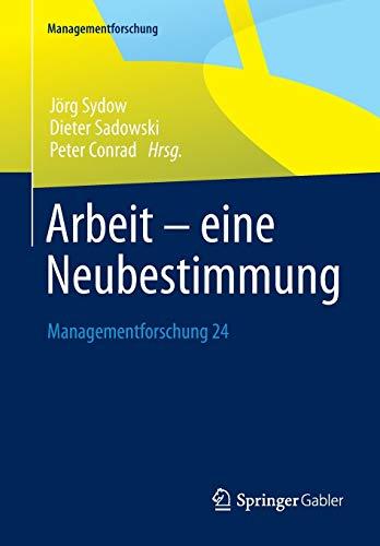 9783658062736: Arbeit – eine Neubestimmung: Managementforschung 24 (German Edition)
