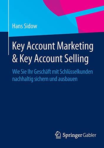 Key Account Marketing & Key Account Selling : Wie Sie Ihr Geschäft mit Schlü...