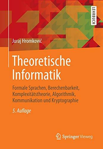 9783658064327: Theoretische Informatik: Formale Sprachen, Berechenbarkeit, Komplexit�tstheorie, Algorithmik, Kommunikation und Kryptographie