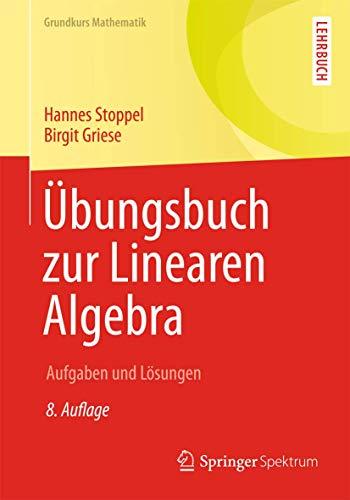 9783658065911: Übungsbuch zur Linearen Algebra: Aufgaben und Lösungen (Grundkurs Mathematik)