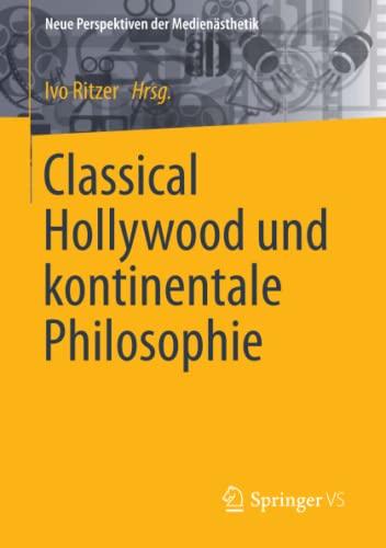 Classical Hollywood und kontinentale Philosophie (Neue Perspektiven der Medienästhetik) (...