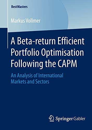 A Beta-return Efficient Portfolio Optimisation Following the CAPM: An Analysis of International ...