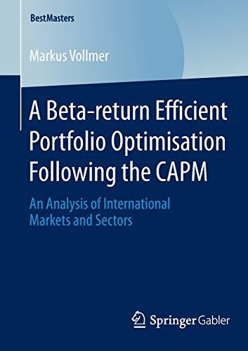 A Beta-return Efficient Portfolio Optimisation Following the CAPM: Markus Vollmer