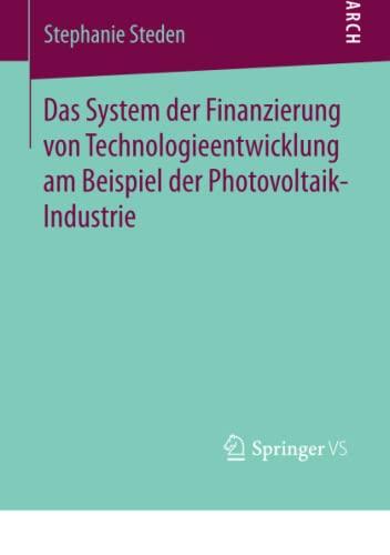 Das System der Finanzierung von Technologieentwicklung am Beispiel der Photovoltaik-Industrie: ...