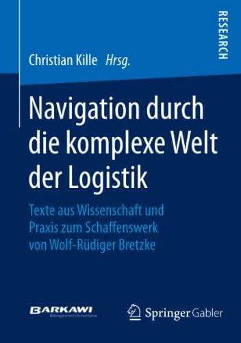 9783658068127: Navigation Durch Die Komplexe Welt Der Logistik: Texte Aus Wissenschaft Und Praxis Zum Schaffenswerk Von Wolf-Rudiger Bretzke