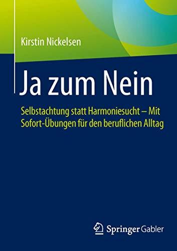 9783658068325: Ja zum Nein: Selbstachtung statt Harmoniesucht - Mit Sofort-Übungen für den beruflichen Alltag (German Edition)