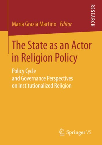 9783658069445: The State as an Actor in Religion Policy: Policy Cycle and Governance Perspectives on Institutionalized Religion